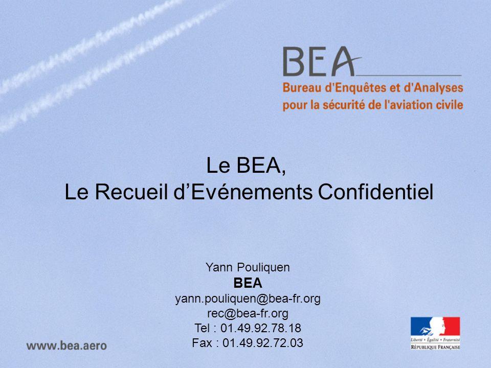 Le BEA, Le Recueil dEvénements Confidentiel Yann Pouliquen BEA yann.pouliquen@bea-fr.org rec@bea-fr.org Tel : 01.49.92.78.18 Fax : 01.49.92.72.03