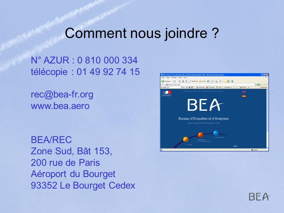 Comment nous joindre ? N° AZUR : 0 810 000 334 télécopie : 01 49 92 74 15 rec@bea-fr.org www.bea.aero BEA/REC Zone Sud, Bât 153, 200 rue de Paris Aéro