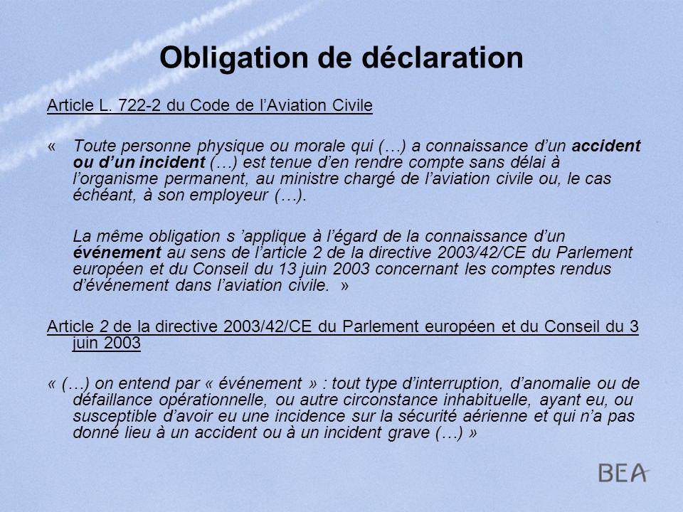 Obligation de déclaration Article L. 722-2 du Code de lAviation Civile « Toute personne physique ou morale qui (…) a connaissance dun accident ou dun