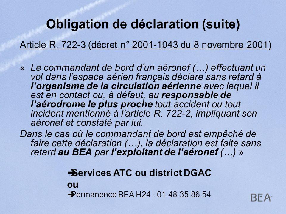 Obligation de déclaration (suite) Article R. 722-3 (décret n° 2001-1043 du 8 novembre 2001) « Le commandant de bord dun aéronef (…) effectuant un vol