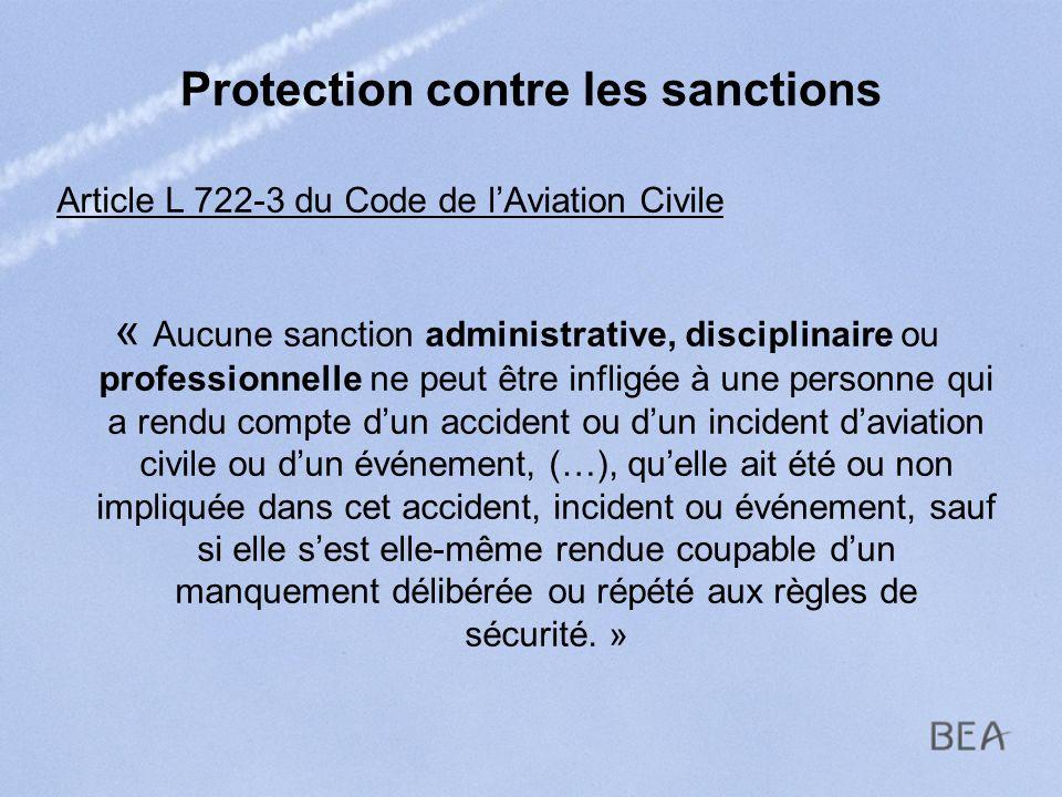 Protection contre les sanctions Article L 722-3 du Code de lAviation Civile « Aucune sanction administrative, disciplinaire ou professionnelle ne peut