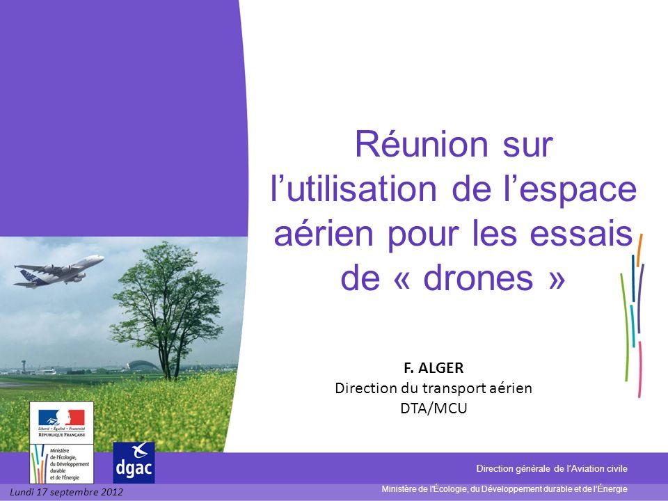 Ministère de l Écologie, du Développement durable et de lÉnergie Direction générale de lAviation civile Réunion sur lutilisation de lespace aérien pour les essais de « drones » F.