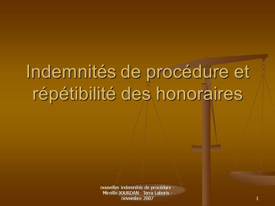 nouvelles indemnités de procédure - Mireille JOURDAN - Terra Laboris - novembre 20071 Indemnités de procédure et répétibilité des honoraires
