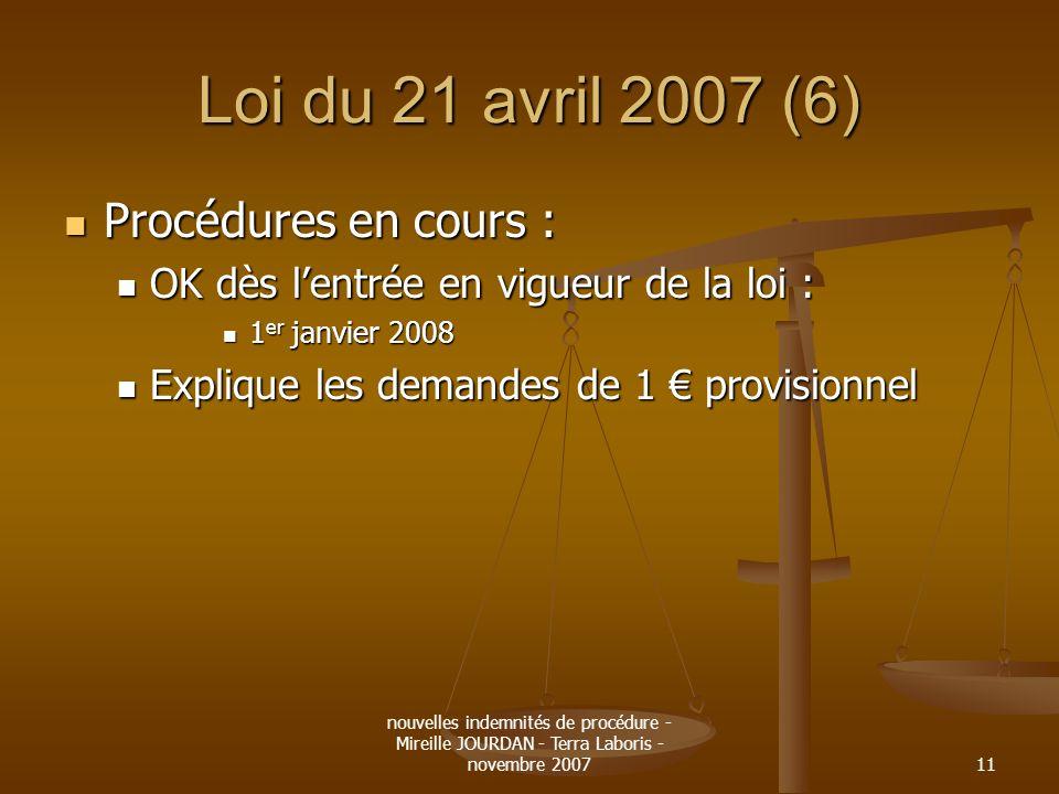 nouvelles indemnités de procédure - Mireille JOURDAN - Terra Laboris - novembre 200711 Loi du 21 avril 2007 (6) Procédures en cours : Procédures en co