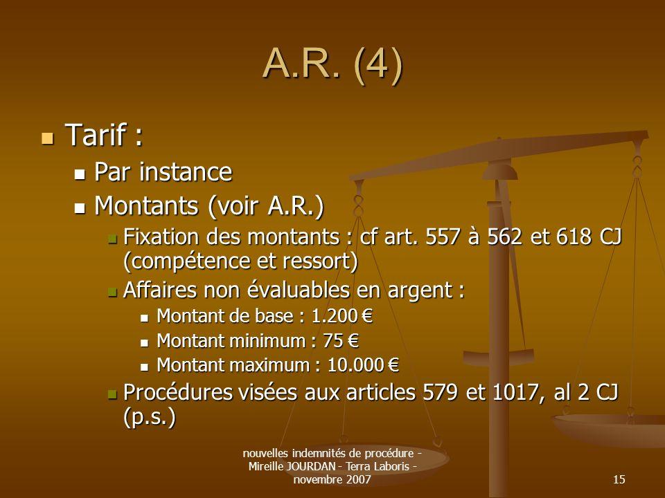 nouvelles indemnités de procédure - Mireille JOURDAN - Terra Laboris - novembre 200715 A.R. (4) Tarif : Tarif : Par instance Par instance Montants (vo