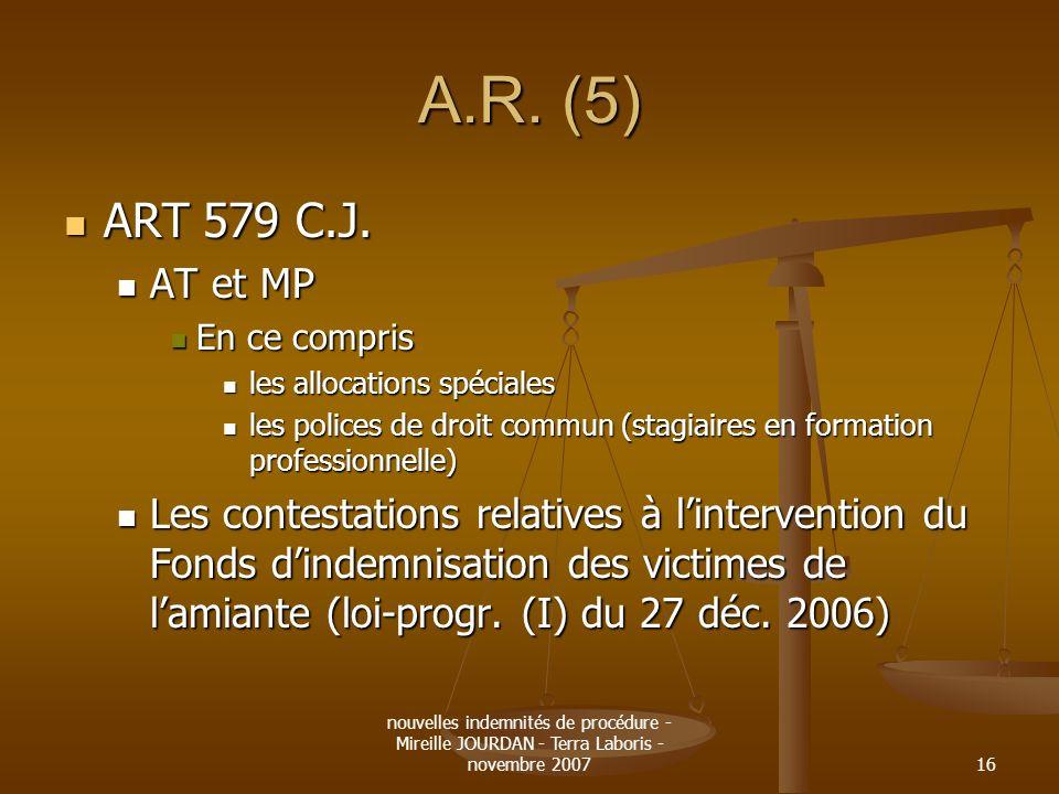 nouvelles indemnités de procédure - Mireille JOURDAN - Terra Laboris - novembre 200716 A.R. (5) ART 579 C.J. ART 579 C.J. AT et MP AT et MP En ce comp