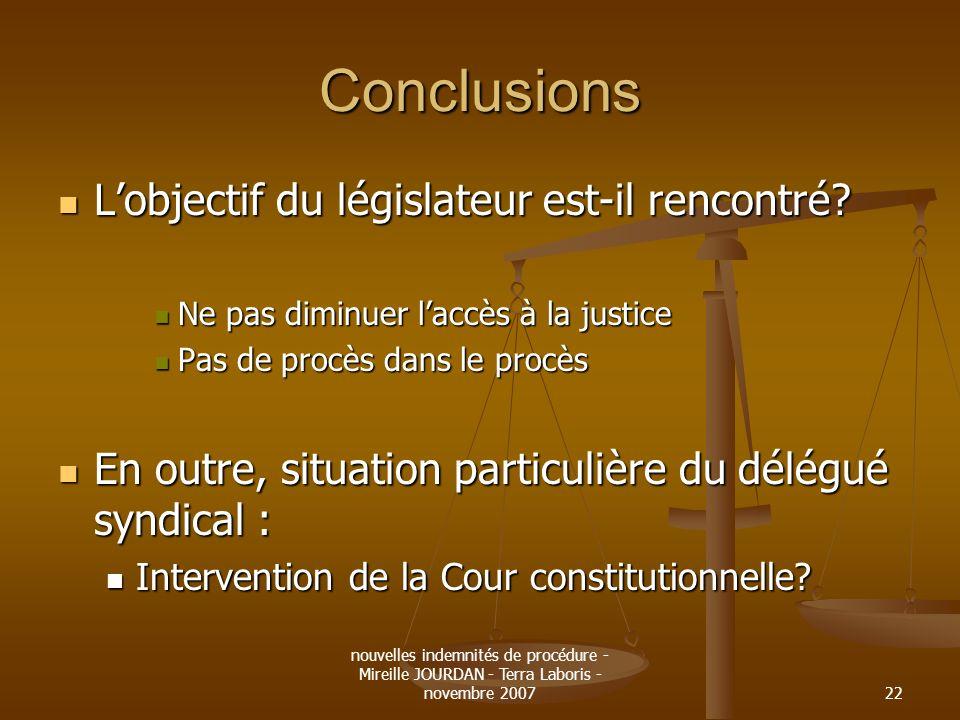 nouvelles indemnités de procédure - Mireille JOURDAN - Terra Laboris - novembre 200722 Conclusions Lobjectif du législateur est-il rencontré? Lobjecti