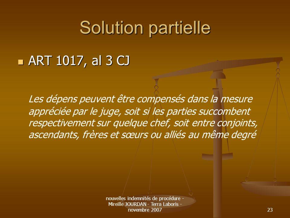 nouvelles indemnités de procédure - Mireille JOURDAN - Terra Laboris - novembre 200723 Solution partielle ART 1017, al 3 CJ ART 1017, al 3 CJ Les dépe
