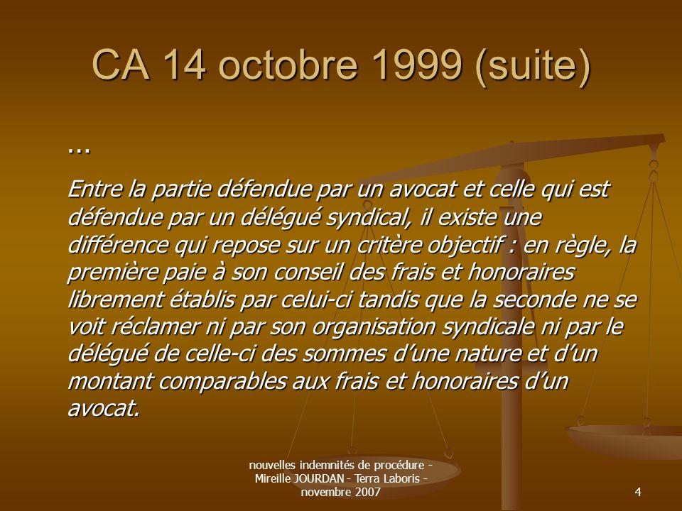 nouvelles indemnités de procédure - Mireille JOURDAN - Terra Laboris - novembre 20074 CA 14 octobre 1999 (suite) … Entre la partie défendue par un avo