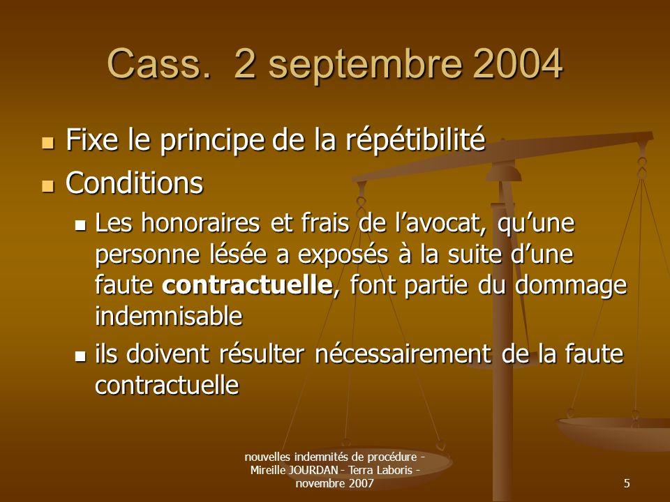 nouvelles indemnités de procédure - Mireille JOURDAN - Terra Laboris - novembre 20075 Cass. 2 septembre 2004 Fixe le principe de la répétibilité Fixe