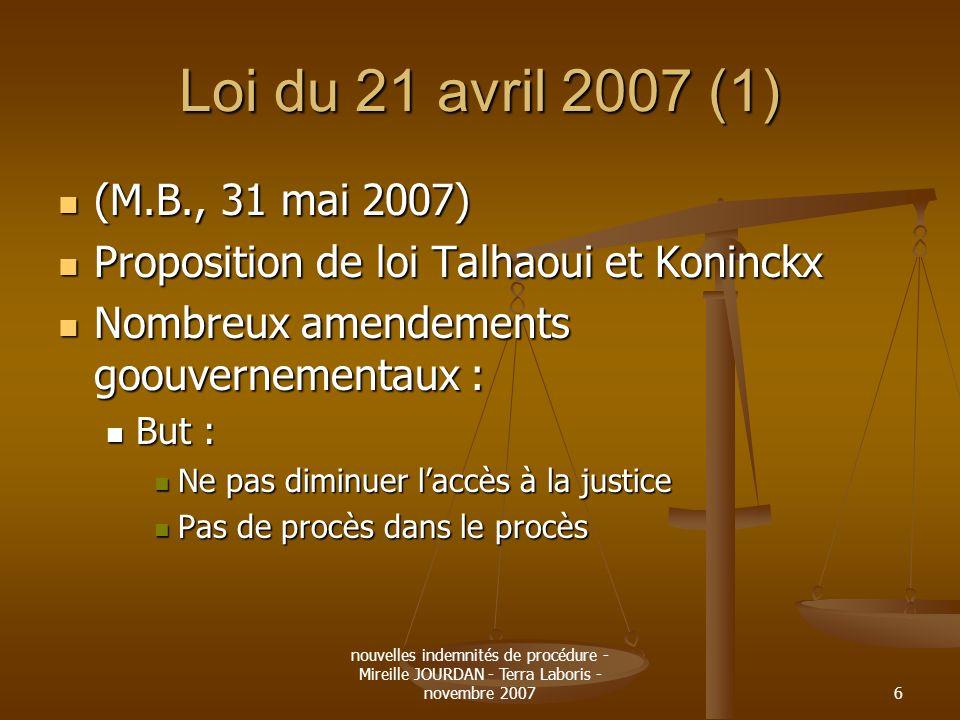 nouvelles indemnités de procédure - Mireille JOURDAN - Terra Laboris - novembre 20076 Loi du 21 avril 2007 (1) (M.B., 31 mai 2007) (M.B., 31 mai 2007)