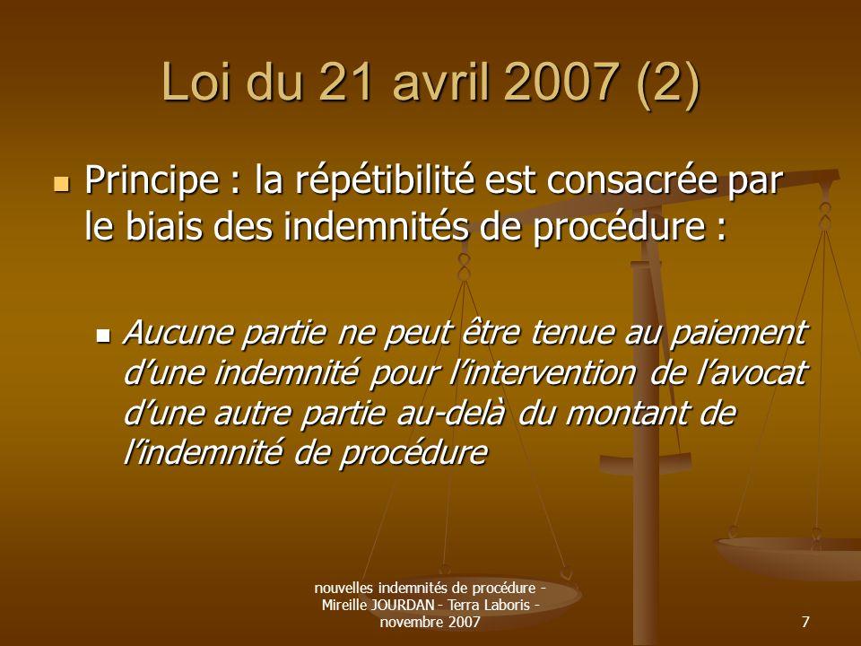 nouvelles indemnités de procédure - Mireille JOURDAN - Terra Laboris - novembre 20077 Loi du 21 avril 2007 (2) Principe : la répétibilité est consacré