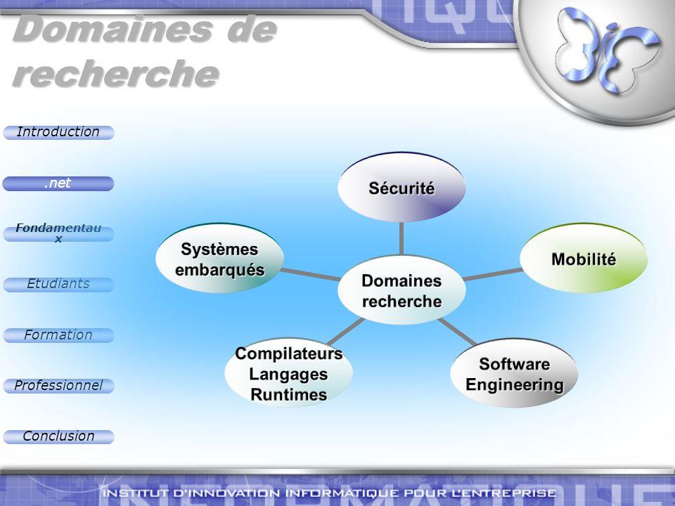 Introduction Fondamentau x Etudiants Formation Professionnel Conclusion Domaines de recherche Domaines recherche Sécurité Mobilité SoftwareEngineering