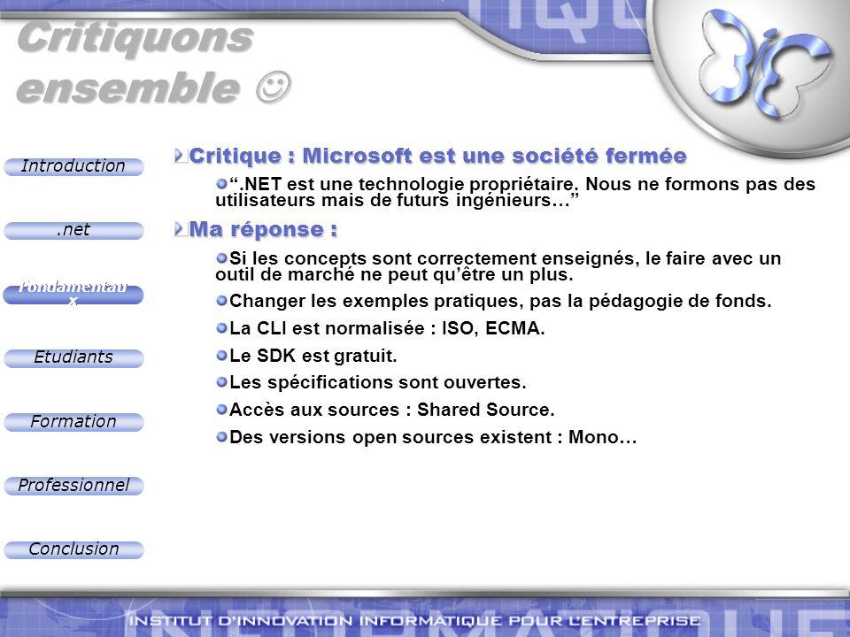 .net Introduction Fondamentau x Etudiants Formation Professionnel Conclusion Critiquons ensemble Critiquons ensemble Critique : Microsoft est une soci