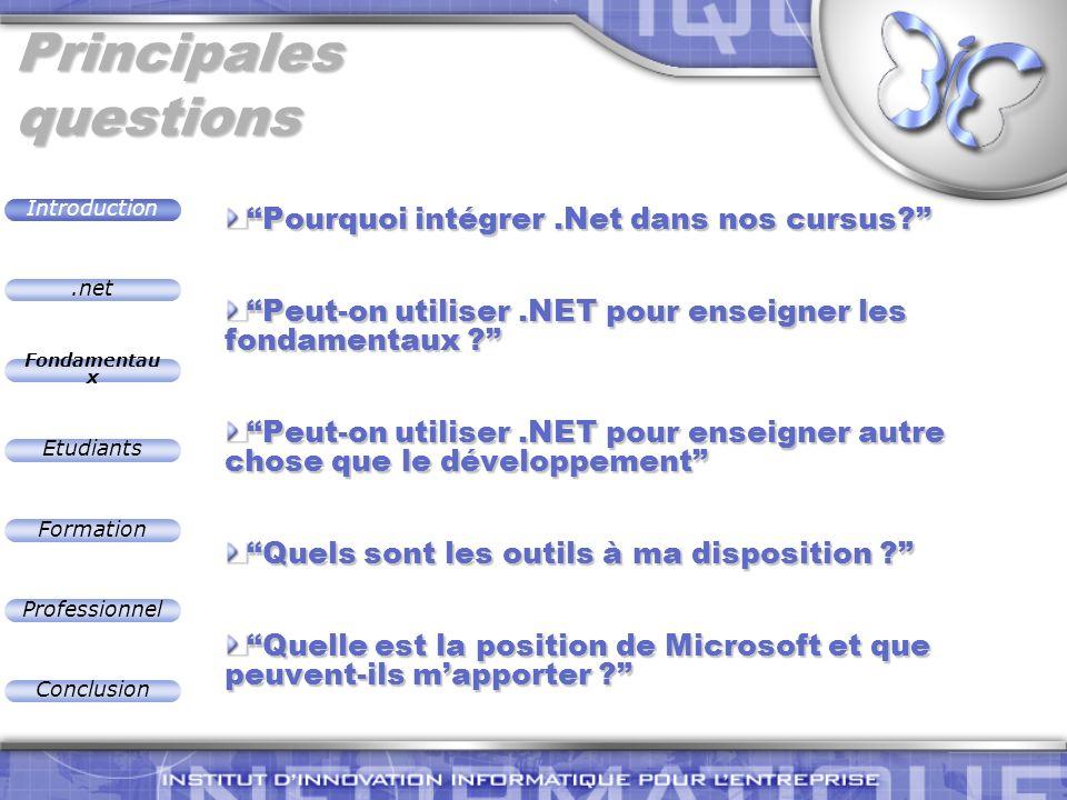 .net Introduction Fondamentau x Etudiants Formation Professionnel Conclusion Exemple 2 : Typologie des langages ADA ASML (Abstract State Machine Language) C# CLASSES C++ Cobol Eiffel F# : Caml.NET Forth Fortran Haskell FONCTIONNEL J# : Java Mercury ML Mondrian Oberon P# : Prolog Pascal PROCEDURALE Perl Python Ruby.NET SCRIPT S# : Smalltalk.NET Scheme Smalltalk PUR OBJET VB.NET Formation