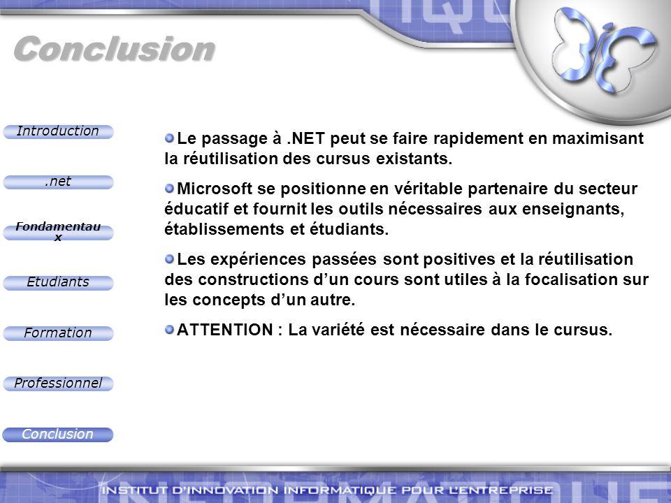 .net Introduction Fondamentau x Etudiants Formation Professionnel Conclusion Conclusion Le passage à.NET peut se faire rapidement en maximisant la réu