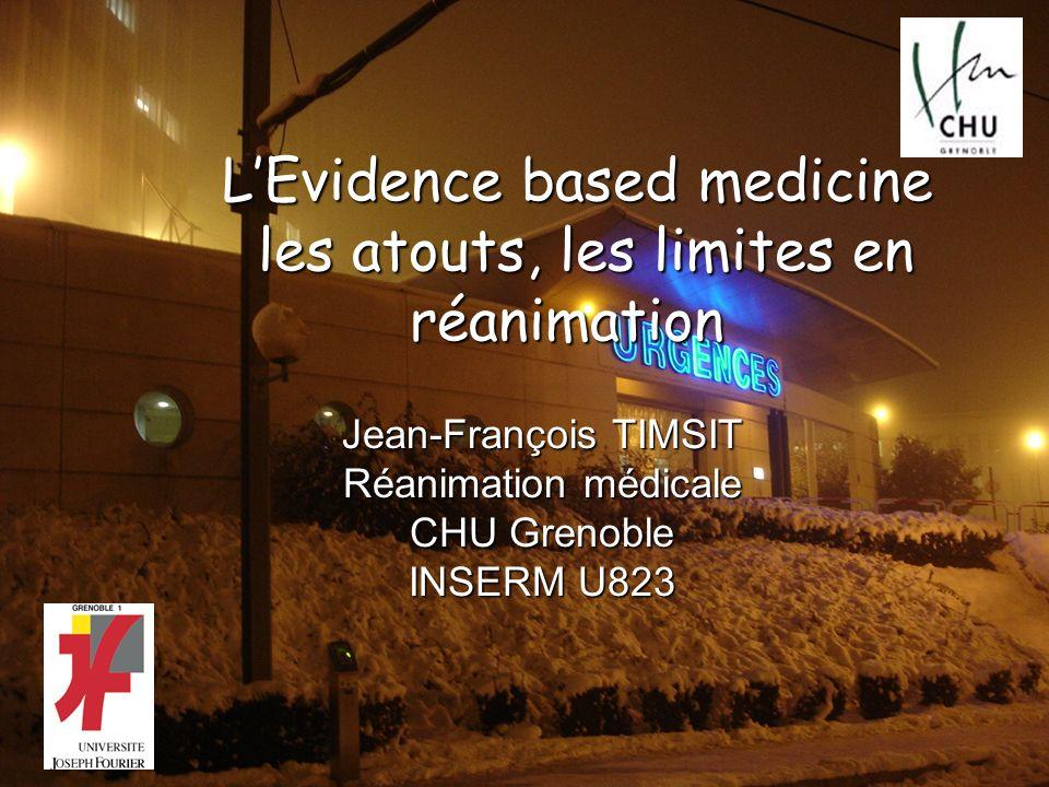LEvidence based medicine les atouts, les limites en réanimation LEvidence based medicine les atouts, les limites en réanimation Jean-François TIMSIT R