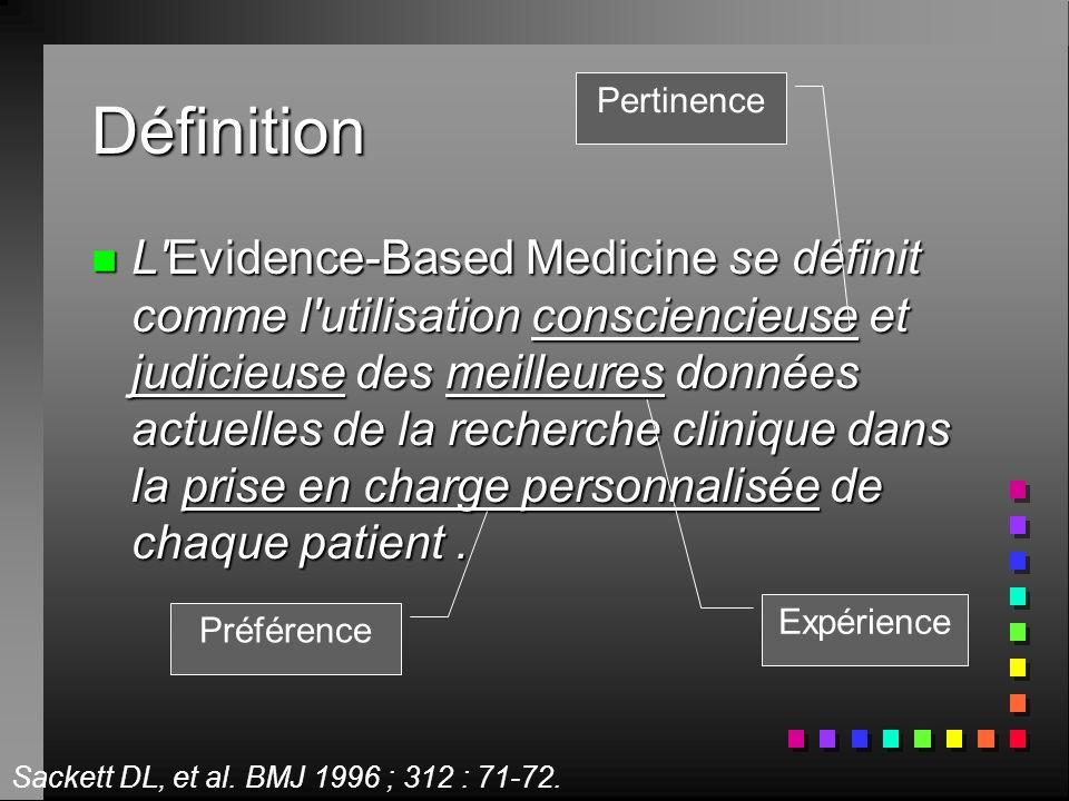 Définition n L'Evidence-Based Medicine se définit comme l'utilisation consciencieuse et judicieuse des meilleures données actuelles de la recherche cl