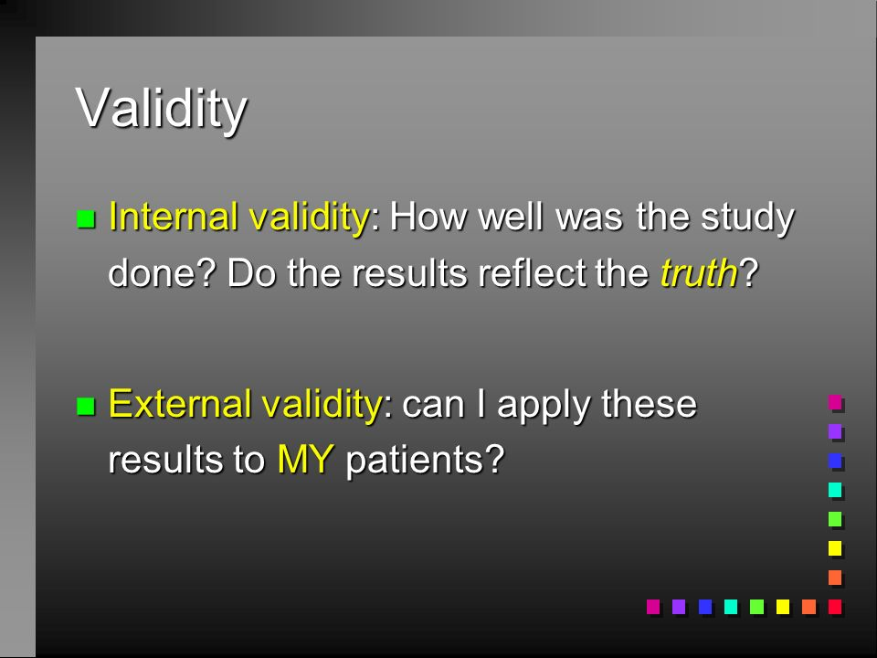 Validity n Internal validity: How well was the study done.