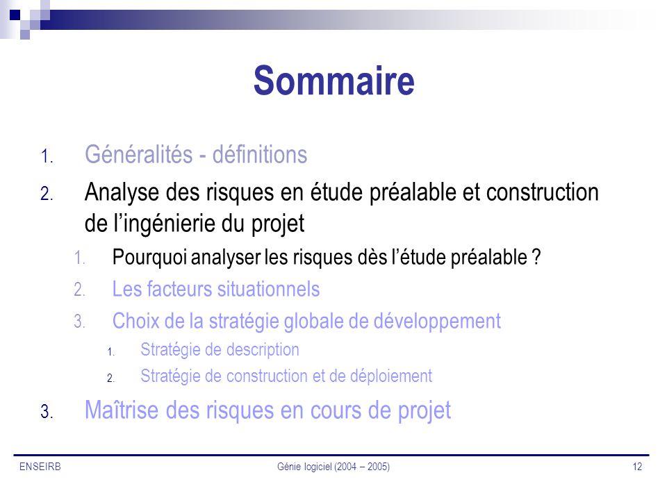Génie logiciel (2004 – 2005) 12 ENSEIRB Sommaire 1. Généralités - définitions 2. Analyse des risques en étude préalable et construction de lingénierie