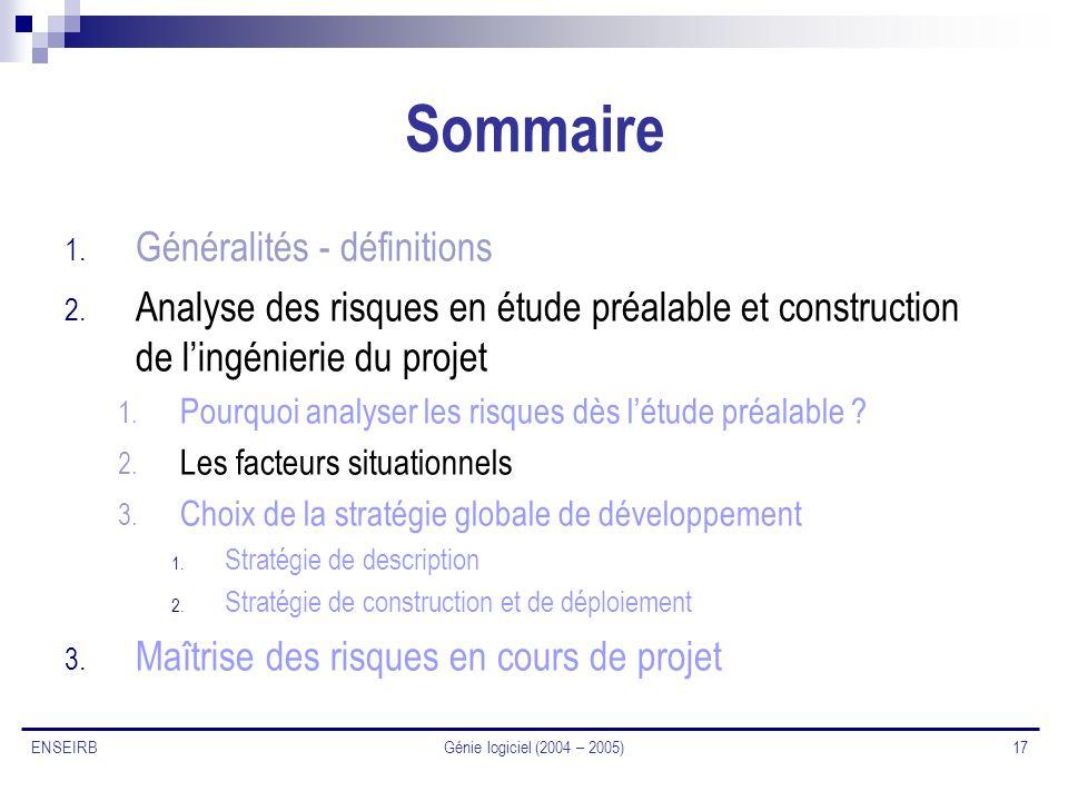 Génie logiciel (2004 – 2005) 17 ENSEIRB Sommaire 1. Généralités - définitions 2. Analyse des risques en étude préalable et construction de lingénierie