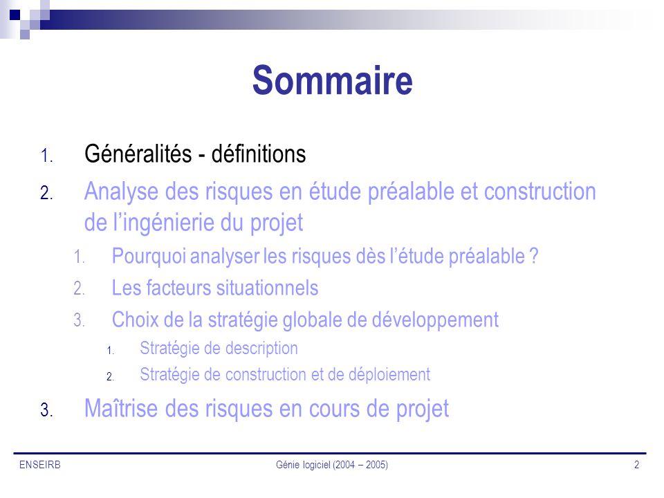 Génie logiciel (2004 – 2005) 2 ENSEIRB Sommaire 1. Généralités - définitions 2. Analyse des risques en étude préalable et construction de lingénierie