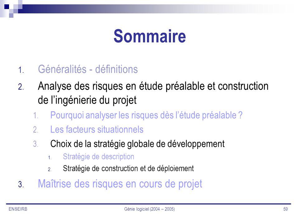 Génie logiciel (2004 – 2005) 59 ENSEIRB Sommaire 1. Généralités - définitions 2. Analyse des risques en étude préalable et construction de lingénierie