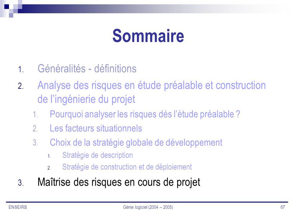 Génie logiciel (2004 – 2005) 67 ENSEIRB Sommaire 1. Généralités - définitions 2. Analyse des risques en étude préalable et construction de lingénierie