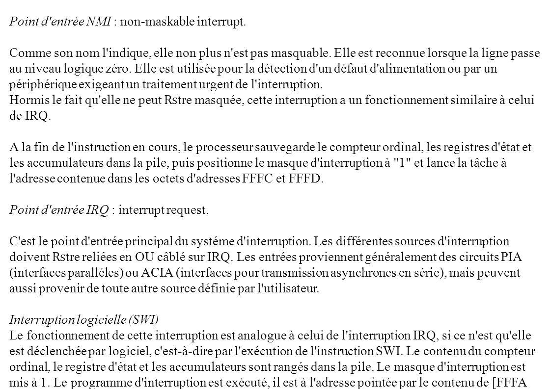 Point d'entrée NMI : non-maskable interrupt. Comme son nom l'indique, elle non plus n'est pas masquable. Elle est reconnue lorsque la ligne passe au n