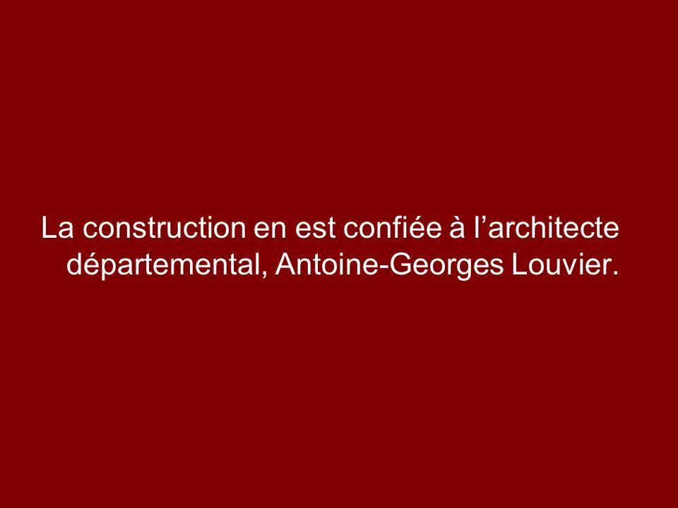 La construction en est confiée à larchitecte départemental, Antoine-Georges Louvier.