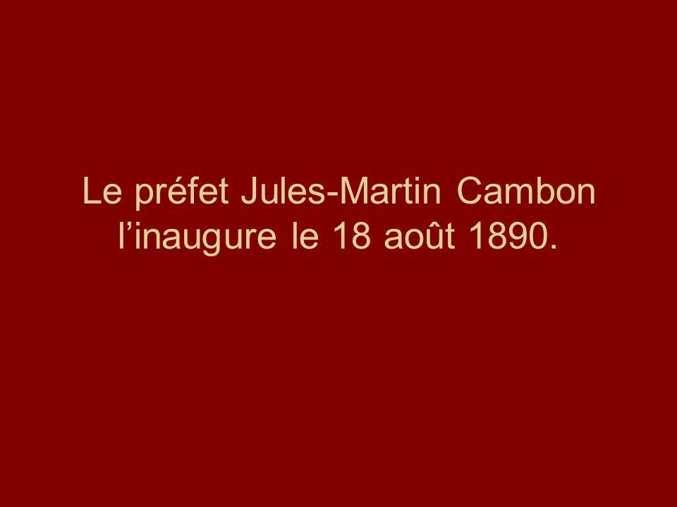 Le préfet Jules-Martin Cambon linaugure le 18 août 1890.