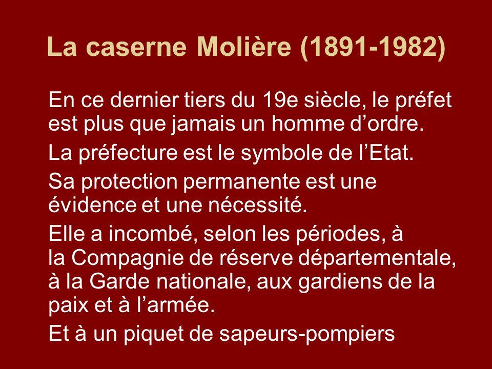 La caserne Molière (1891-1982) En ce dernier tiers du 19e siècle, le préfet est plus que jamais un homme dordre. La préfecture est le symbole de lEtat
