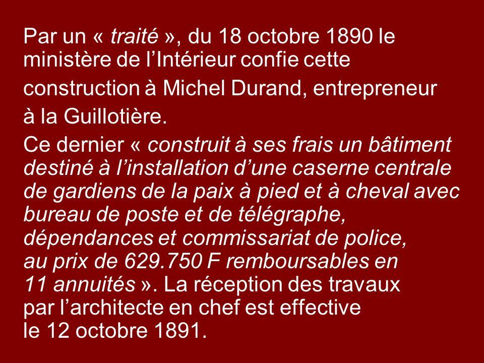 Par un « traité », du 18 octobre 1890 le ministère de lIntérieur confie cette construction à Michel Durand, entrepreneur à la Guillotière. Ce dernier