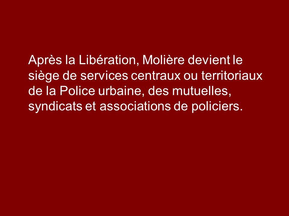 Après la Libération, Molière devient le siège de services centraux ou territoriaux de la Police urbaine, des mutuelles, syndicats et associations de p