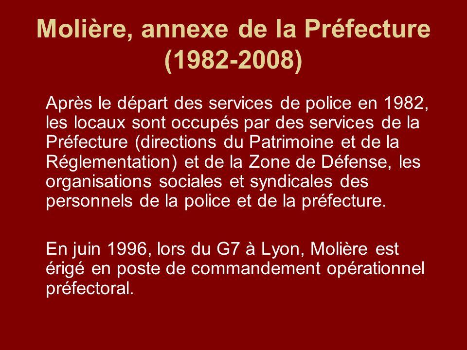 Molière, annexe de la Préfecture (1982-2008) Après le départ des services de police en 1982, les locaux sont occupés par des services de la Préfecture