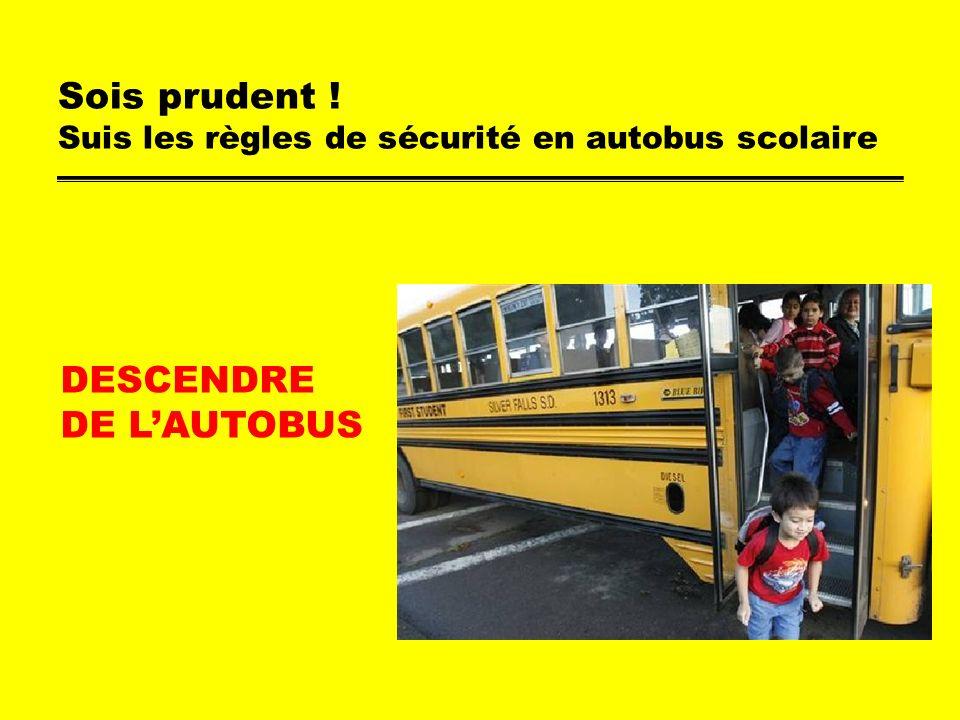 Sois prudent ! Suis les règles de sécurité en autobus scolaire DESCENDRE DE LAUTOBUS