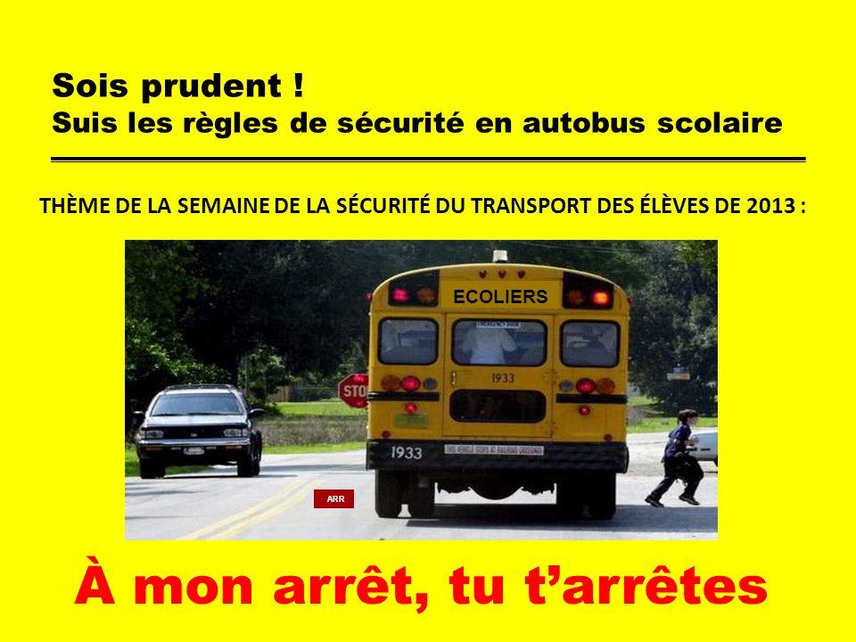 Sois prudent ! Suis les règles de sécurité en autobus scolaire THÈME DE LA SEMAINE DE LA SÉCURITÉ DU TRANSPORT DES ÉLÈVES DE 2013 : À mon arrêt, tu ta