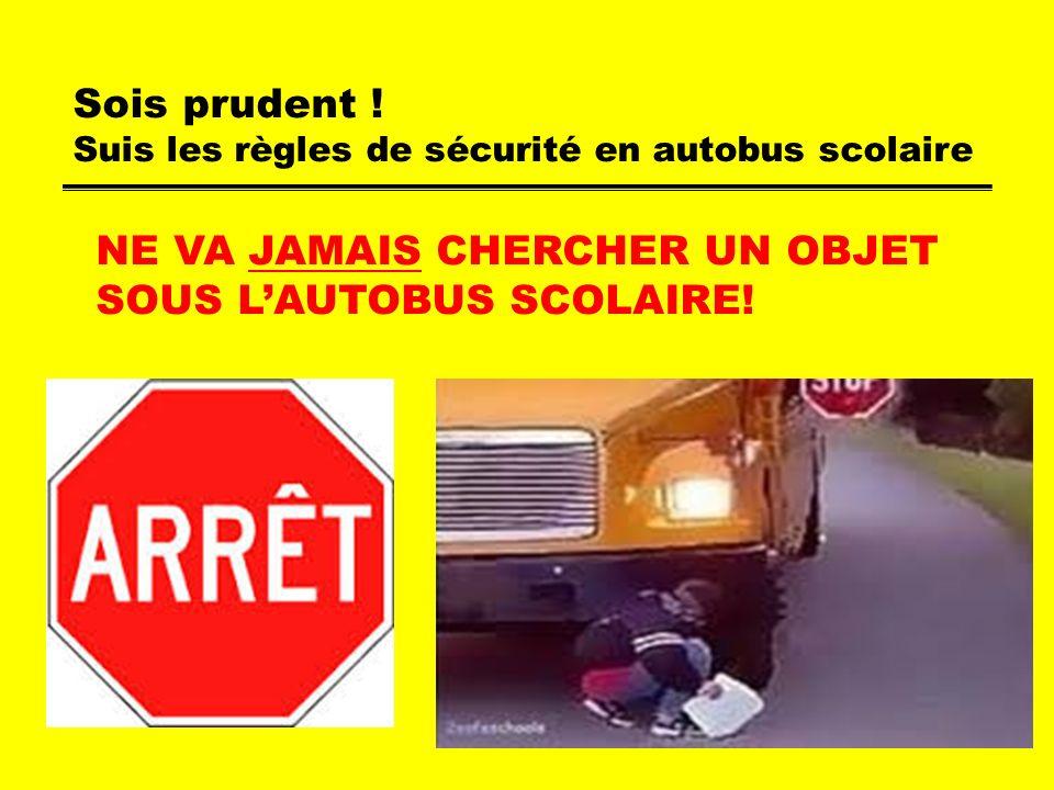 Sois prudent ! Suis les règles de sécurité en autobus scolaire NE VA JAMAIS CHERCHER UN OBJET SOUS LAUTOBUS SCOLAIRE!