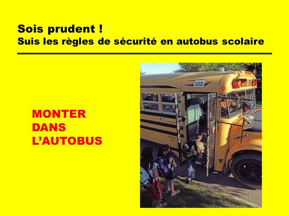Sois prudent ! Suis les règles de sécurité en autobus scolaire MONTER DANS LAUTOBUS