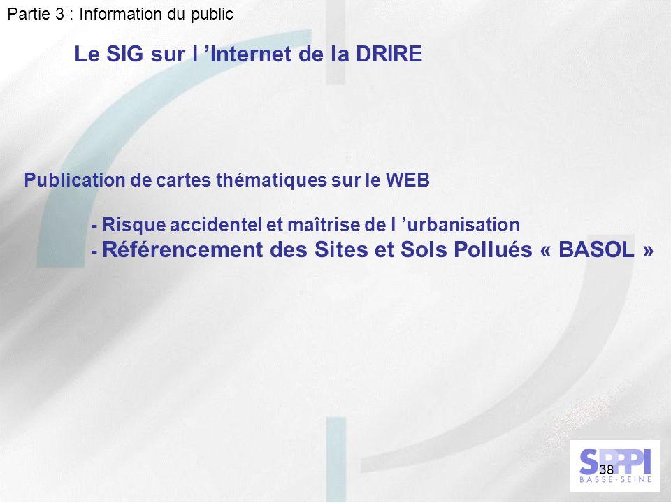 38 Le SIG sur l Internet de la DRIRE Partie 3 : Information du public Publication de cartes thématiques sur le WEB - Risque accidentel et maîtrise de