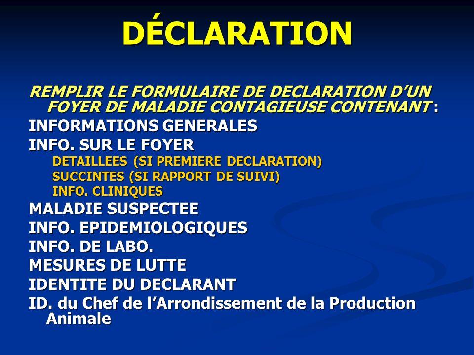 DÉCLARATION REMPLIR LE FORMULAIRE DE DECLARATION DUN FOYER DE MALADIE CONTAGIEUSE CONTENANT : INFORMATIONS GENERALES INFO. SUR LE FOYER DETAILLEES (SI