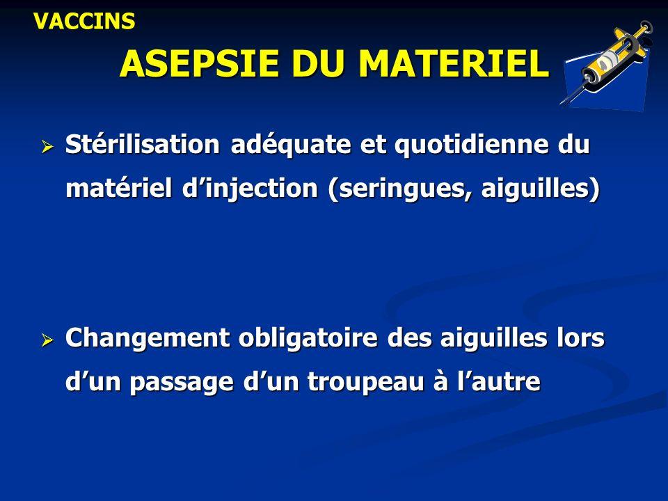 ASEPSIE DU MATERIEL Stérilisation adéquate et quotidienne du matériel dinjection (seringues, aiguilles) Stérilisation adéquate et quotidienne du matér