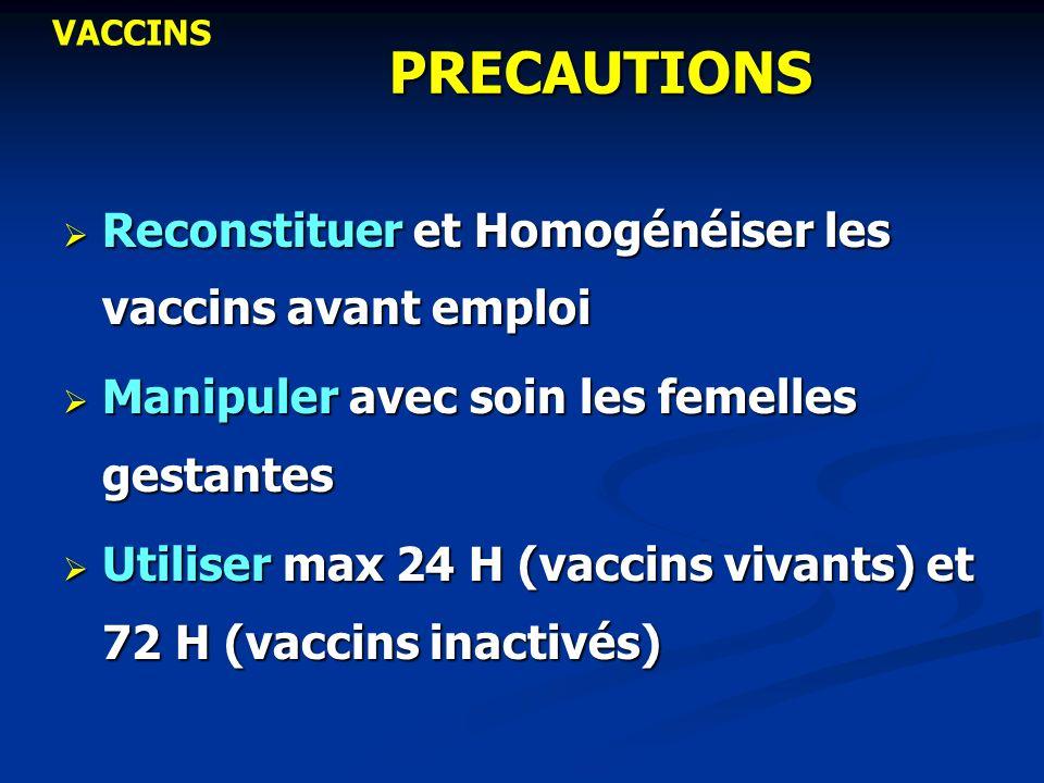 PRECAUTIONS Reconstituer et Homogénéiser les vaccins avant emploi Reconstituer et Homogénéiser les vaccins avant emploi Manipuler avec soin les femell