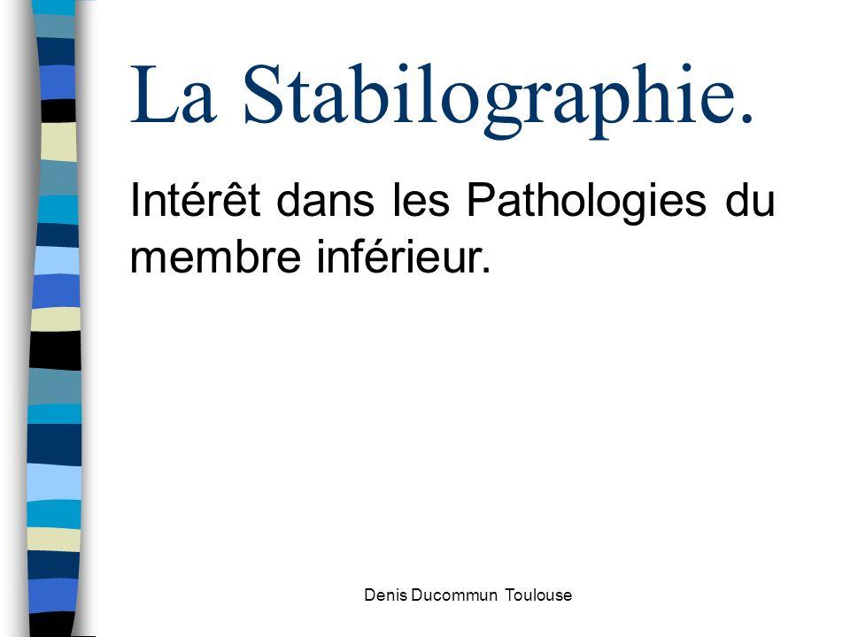 La Stabilographie. Intérêt dans les Pathologies du membre inférieur. Denis Ducommun Toulouse
