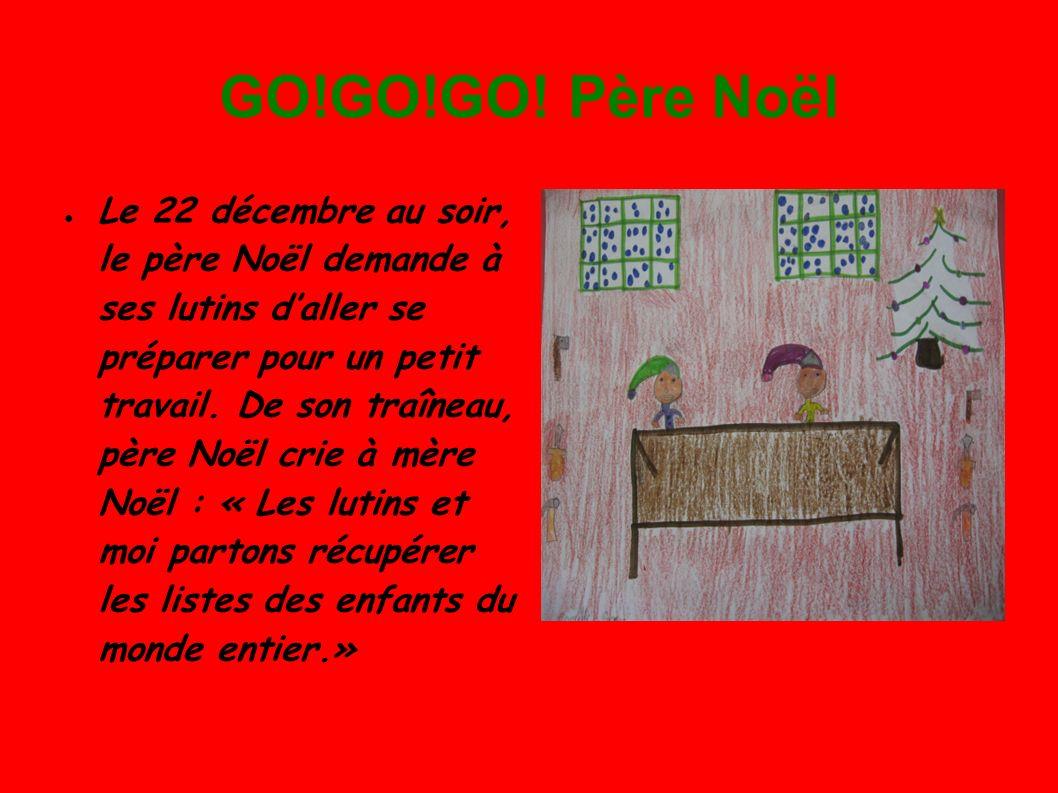 GO!GO!GO! Père Noël Le 22 décembre au soir, le père Noël demande à ses lutins daller se préparer pour un petit travail. De son traîneau, père Noël cri