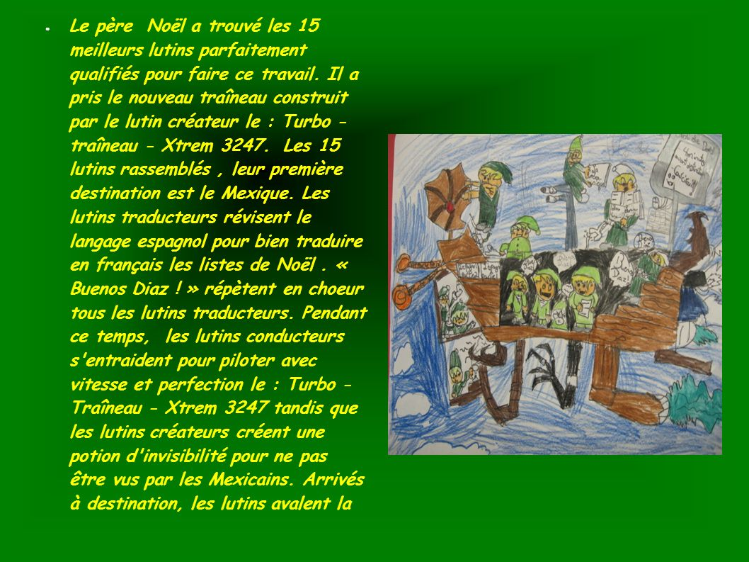 Le père Noël a trouvé les 15 meilleurs lutins parfaitement qualifiés pour faire ce travail. Il a pris le nouveau traîneau construit par le lutin créat