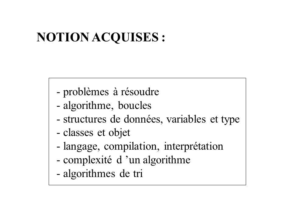 - problèmes à résoudre - algorithme, boucles - structures de données, variables et type - classes et objet - langage, compilation, interprétation - co