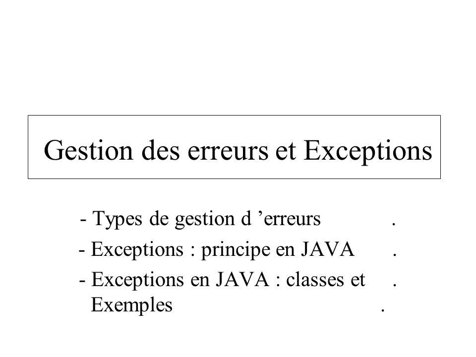 Gestion des erreurs et Exceptions - Types de gestion d erreurs. - Exceptions : principe en JAVA. - Exceptions en JAVA : classes et. Exemples.