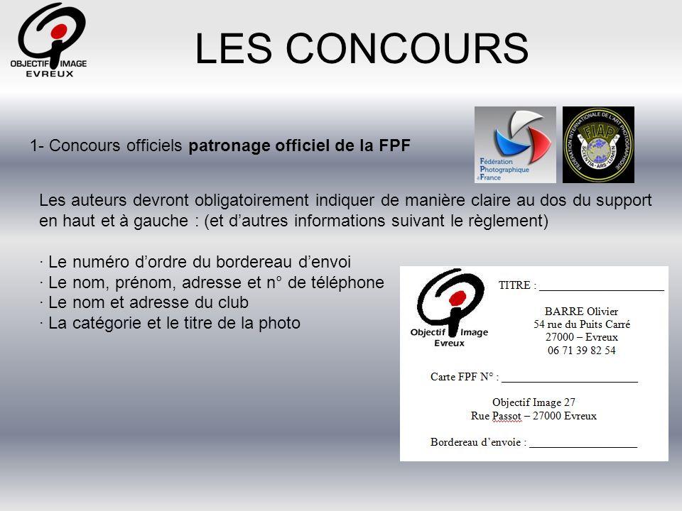 LES CONCOURS 1- Concours officiels patronage officiel de la FPF Remplir le bordereau denvoie et le transmettre à Philippe
