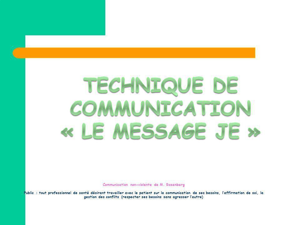 Communication non-violente de M. Rosenberg Public : tout professionnel de santé désirant travailler avec le patient sur la communication de ses besoin